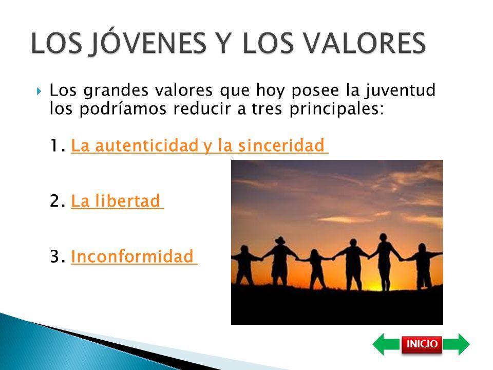 Los grandes valores que hoy posee la juventud los podríamos reducir a tres principales: 1.