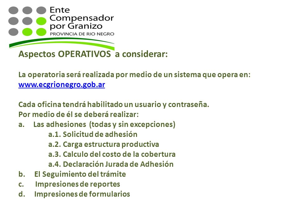 Aspectos OPERATIVOS a considerar: La operatoria será realizada por medio de un sistema que opera en: www.ecgrionegro.gob.ar Cada oficina tendrá habili