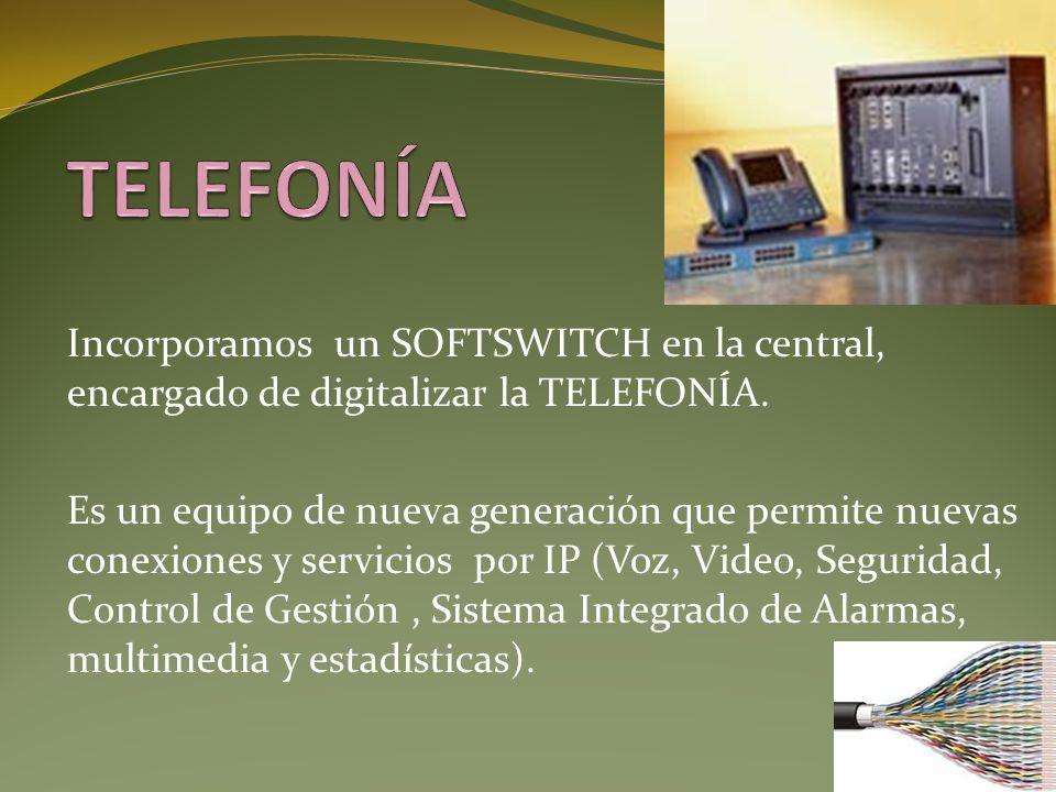 Incorporamos un SOFTSWITCH en la central, encargado de digitalizar la TELEFONÍA. Es un equipo de nueva generación que permite nuevas conexiones y serv