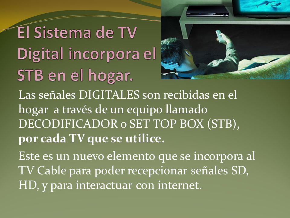Las señales DIGITALES son recibidas en el hogar a través de un equipo llamado DECODIFICADOR o SET TOP BOX (STB), por cada TV que se utilice. Este es u