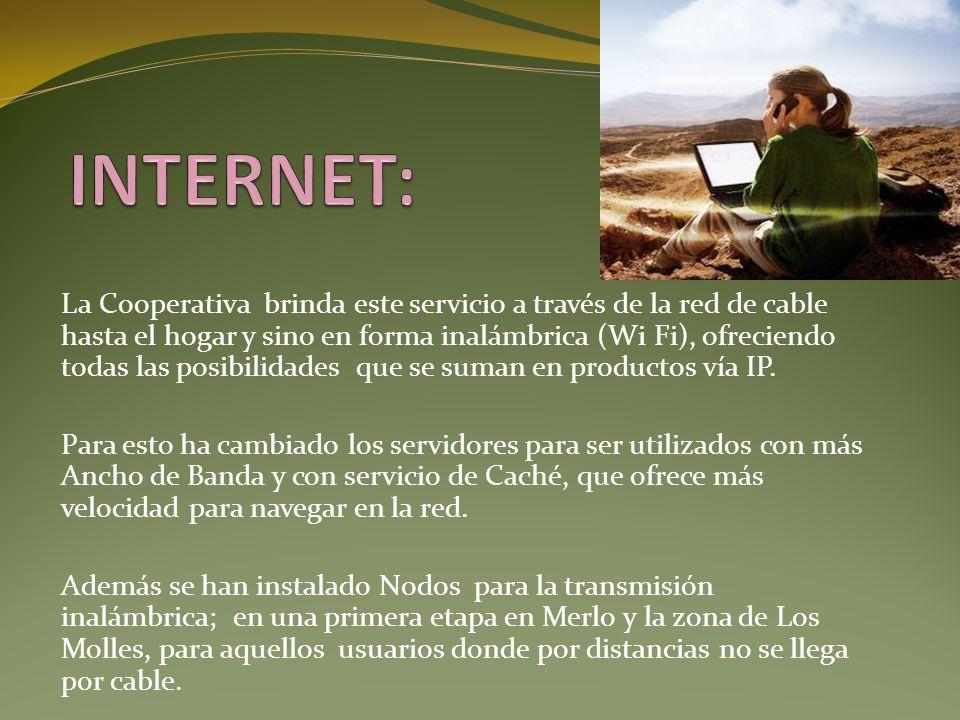 La Cooperativa brinda este servicio a través de la red de cable hasta el hogar y sino en forma inalámbrica (Wi Fi), ofreciendo todas las posibilidades