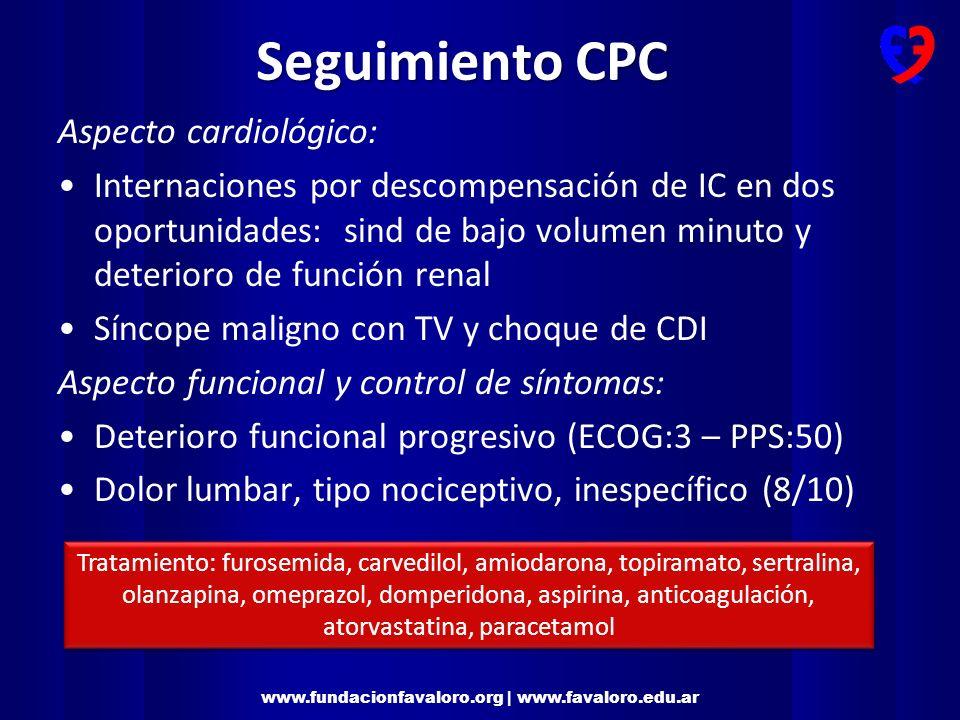 www.fundacionfavaloro.org | www.favaloro.edu.ar Final de vida y toma de decisiones Última internación: Paciente que ingresa a sala general por IC descompensada y evoluciona con shock cardiogénico.