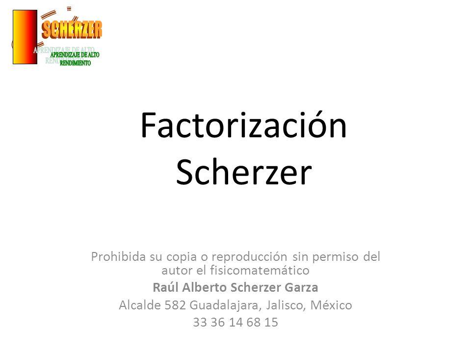 Factorización Scherzer Prohibida su copia o reproducción sin permiso del autor el fisicomatemático Raúl Alberto Scherzer Garza Alcalde 582 Guadalajara, Jalisco, México 33 36 14 68 15