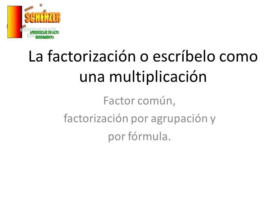 La factorización o escríbelo como una multiplicación Factor común, factorización por agrupación y por fórmula.