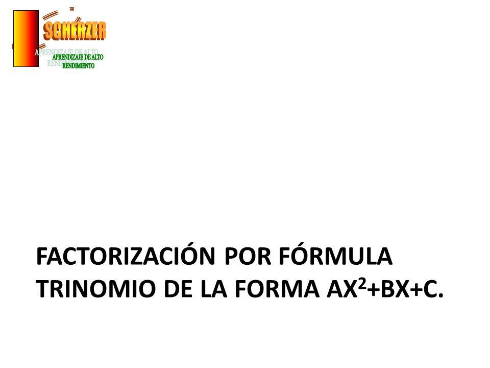 FACTORIZACIÓN POR FÓRMULA TRINOMIO DE LA FORMA AX 2 +BX+C.