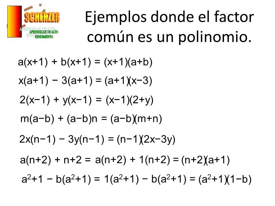 Ejemplos donde el factor común es un polinomio.