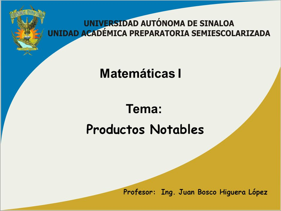 Matemáticas I Tema: Profesor: Ing. Juan Bosco Higuera López Productos Notables