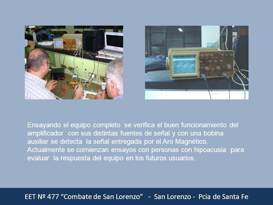 EET Nº 477 Combate de San Lorenzo - San Lorenzo - Pcia de Santa Fe Ensayando el equipo completo se verifica el buen funcionamiento del amplificador co