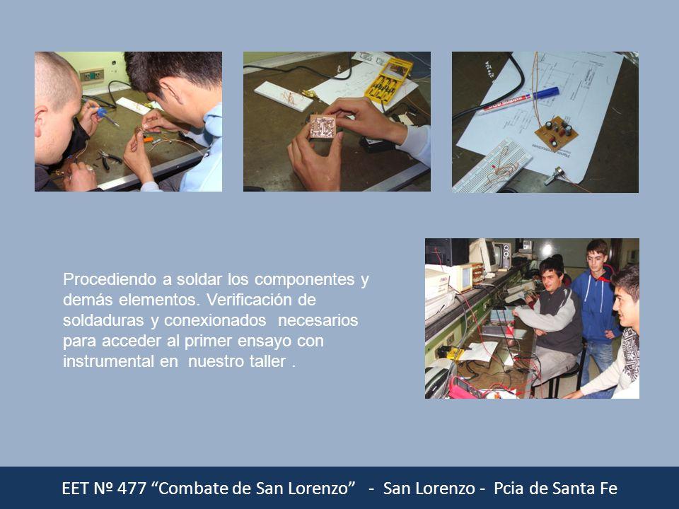EET Nº 477 Combate de San Lorenzo - San Lorenzo - Pcia de Santa Fe Procediendo a soldar los componentes y demás elementos. Verificación de soldaduras
