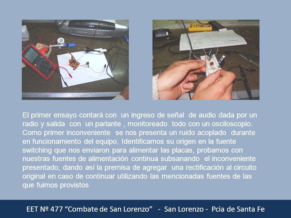 EET Nº 477 Combate de San Lorenzo - San Lorenzo - Pcia de Santa Fe El primer ensayo contará con un ingreso de señal de audio dada por un radio y salid