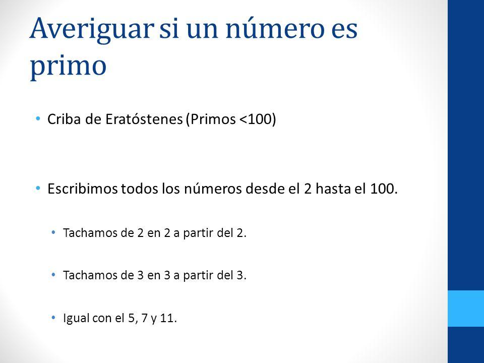 Averiguar si un número es primo Criba de Eratóstenes (Primos <100) Escribimos todos los números desde el 2 hasta el 100. Tachamos de 2 en 2 a partir d