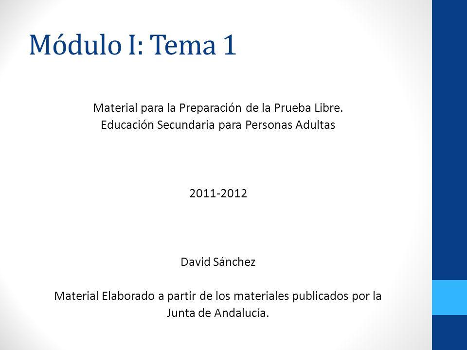 Módulo I: Tema 1 Material para la Preparación de la Prueba Libre. Educación Secundaria para Personas Adultas 2011-2012 David Sánchez Material Elaborad