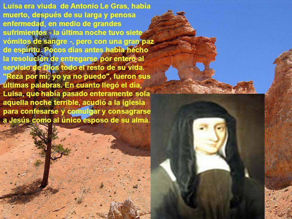 Luisa era viuda de Antonio Le Gras, había muerto, después de su larga y penosa enfermedad, en medio de grandes sufrimientos - la última noche tuvo siete vómitos de sangre -, pero con una gran paz de espíritu.