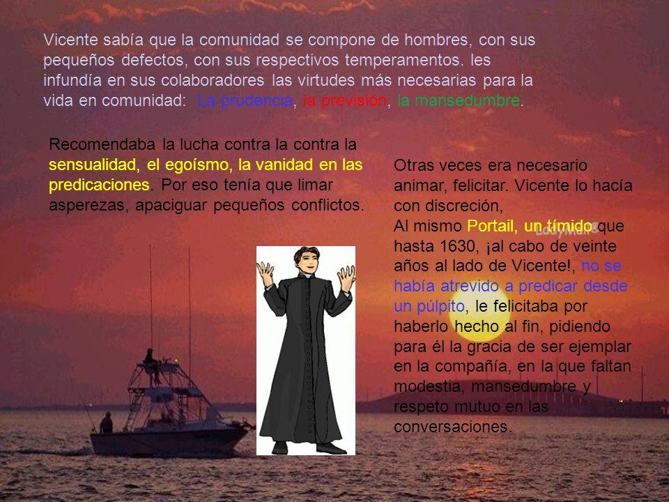 Vicente sabía que la comunidad se compone de hombres, con sus pequeños defectos, con sus respectivos temperamentos.