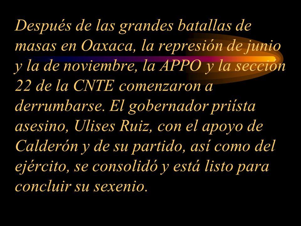 Después de las grandes batallas de masas en Oaxaca, la represión de junio y la de noviembre, la APPO y la sección 22 de la CNTE comenzaron a derrumbarse.
