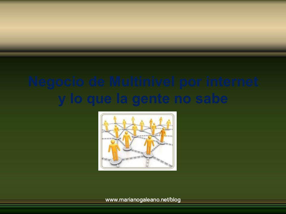 Negocio de Multinivel por internet y lo que la gente no sabe www.marianogaleano.net/blog