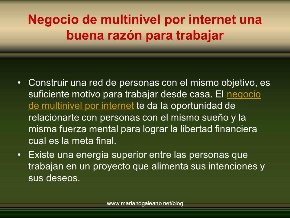 Negocio de multinivel por internet una buena razón para trabajar Construir una red de personas con el mismo objetivo, es suficiente motivo para trabajar desde casa.