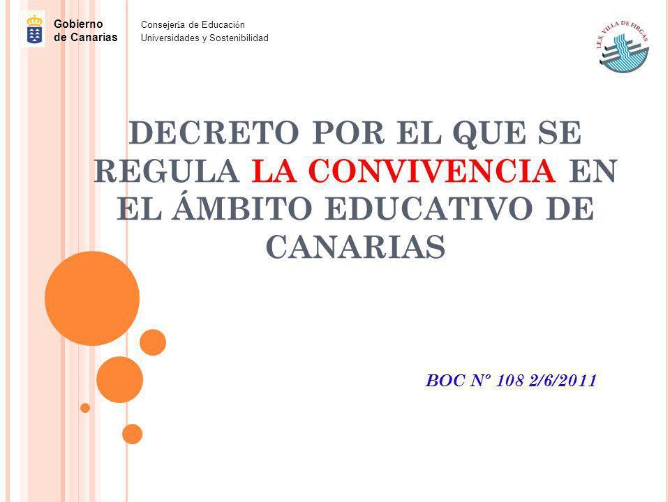DECRETO POR EL QUE SE REGULA LA CONVIVENCIA EN EL ÁMBITO EDUCATIVO DE CANARIAS BOC Nº 108 2/6/2011 Gobierno Consejer í a de Educaci ó n de Canarias Un