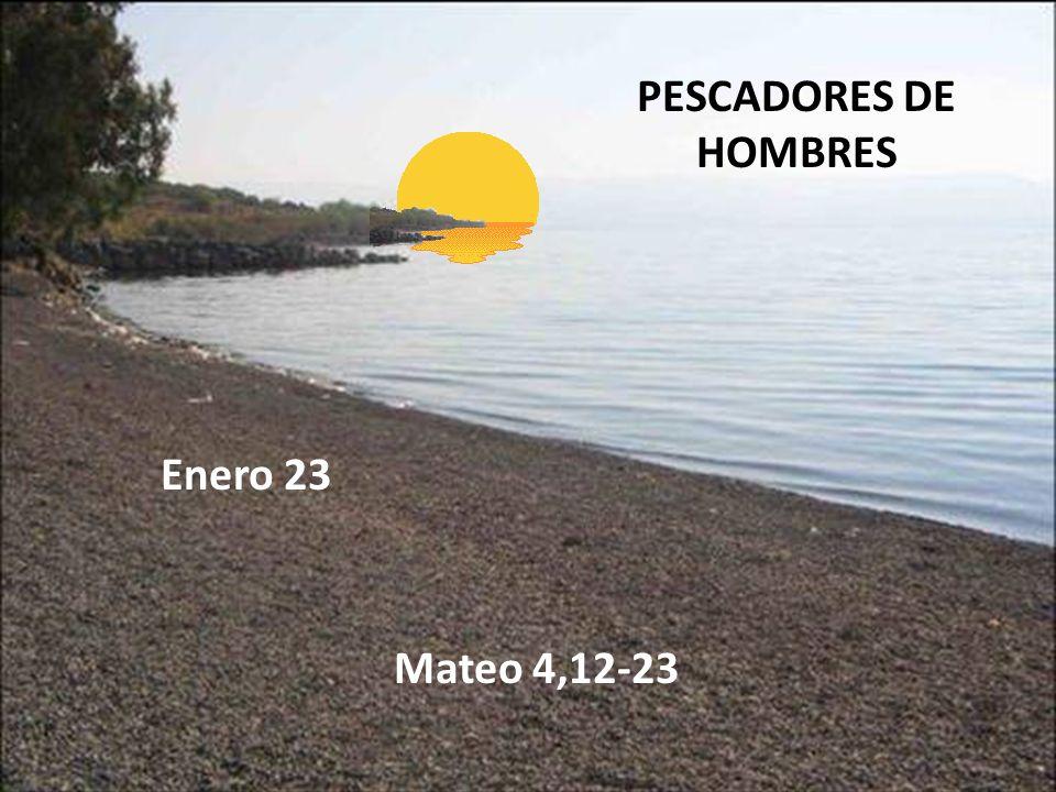 PESCADORES DE HOMBRES Enero 23 Mateo 4,12-23