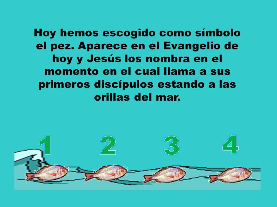 Hoy hemos escogido como símbolo el pez. Aparece en el Evangelio de hoy y Jesús los nombra en el momento en el cual llama a sus primeros discípulos est