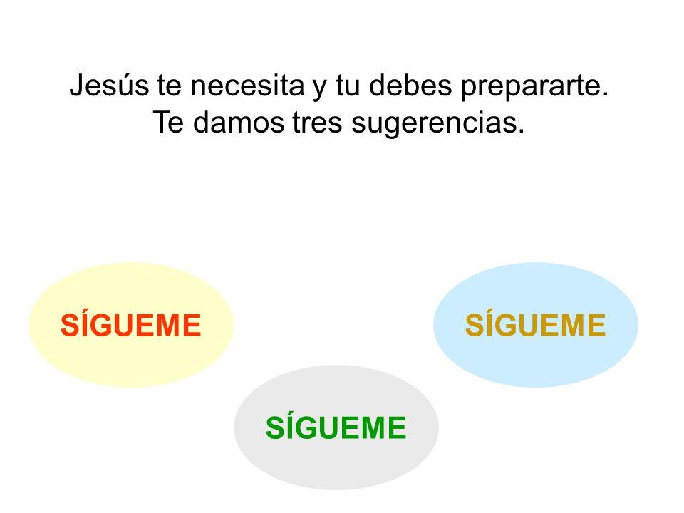Jesús te necesita y tu debes prepararte. Te damos tres sugerencias. SÍGUEME
