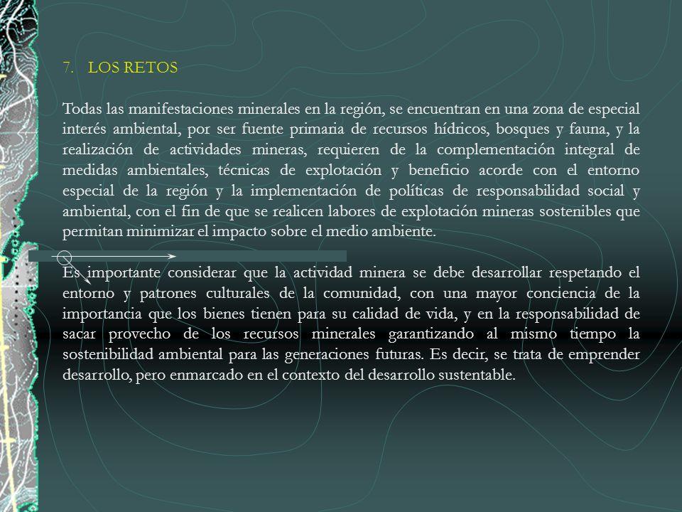 7.LOS RETOS Todas las manifestaciones minerales en la región, se encuentran en una zona de especial interés ambiental, por ser fuente primaria de recu