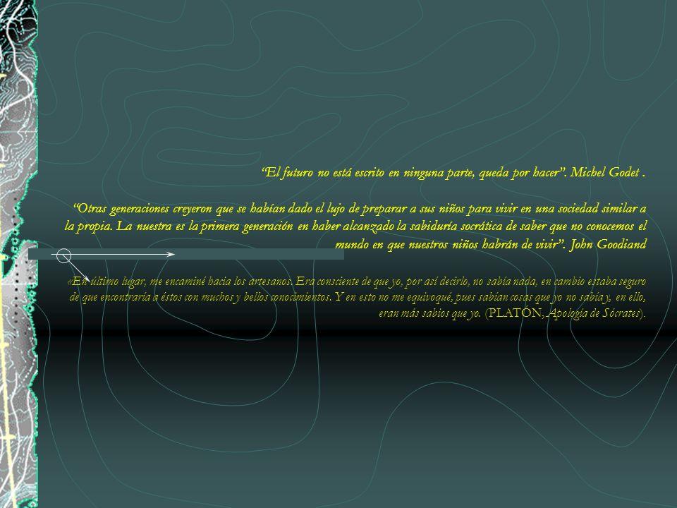 El futuro no está escrito en ninguna parte, queda por hacer. Michel Godet. Otras generaciones creyeron que se habían dado el lujo de preparar a sus ni