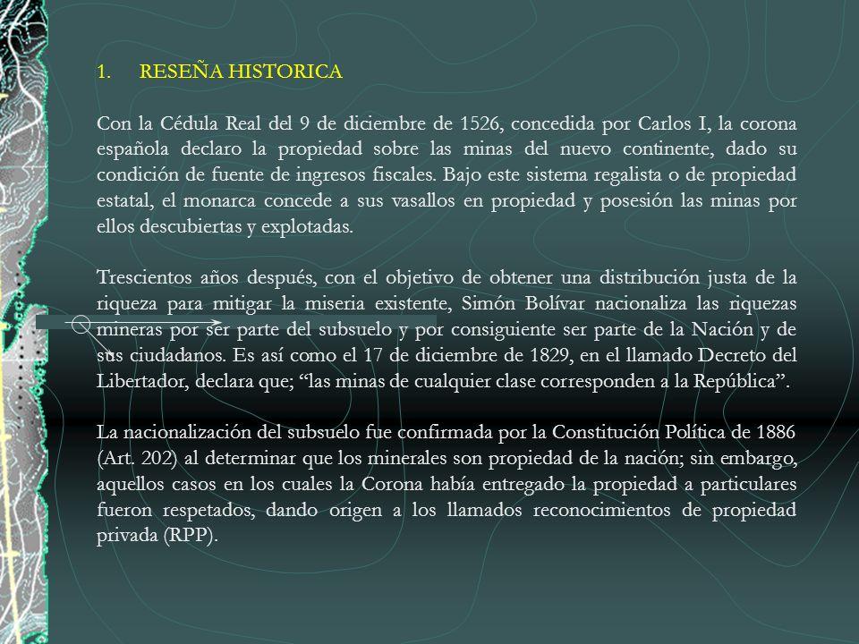 1.RESEÑA HISTORICA Con la Cédula Real del 9 de diciembre de 1526, concedida por Carlos I, la corona española declaro la propiedad sobre las minas del