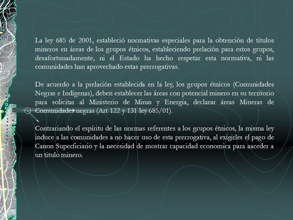 La ley 685 de 2001, estableció normativas especiales para la obtención de títulos mineros en áreas de los grupos étnicos, estableciendo prelación para