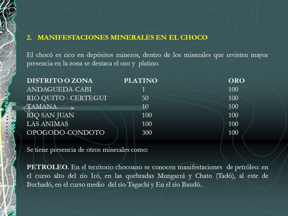 2.MANIFESTACIONES MINERALES EN EL CHOCO El chocó es rico en depósitos mineros, dentro de los minerales que revisten mayor presencia en la zona se dest