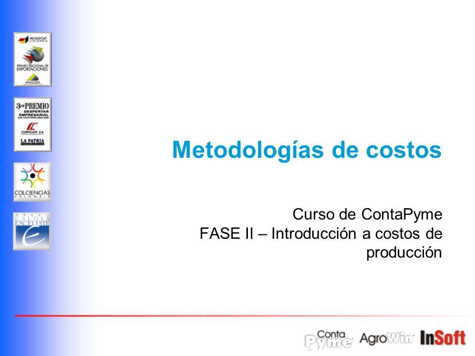 Metodologías de costos Curso de ContaPyme FASE II – Introducción a costos de producción