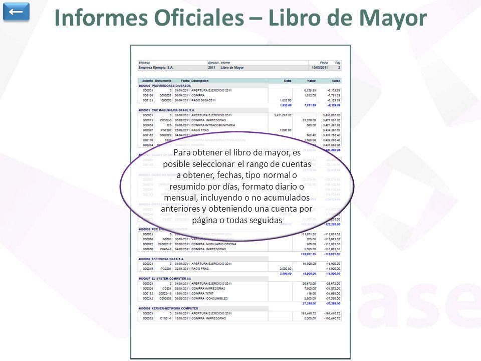 Informes Oficiales – Libro de Mayor Para obtener el libro de mayor, es posible seleccionar el rango de cuentas a obtener, fechas, tipo normal o resumi