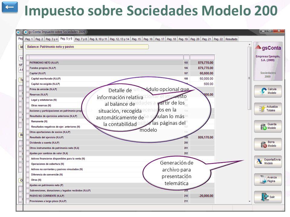 Impuesto sobre Sociedades Modelo 200 Se trata de un módulo opcional que permite confeccionar el impuesto sobre Sociedades a partir de los datos almace