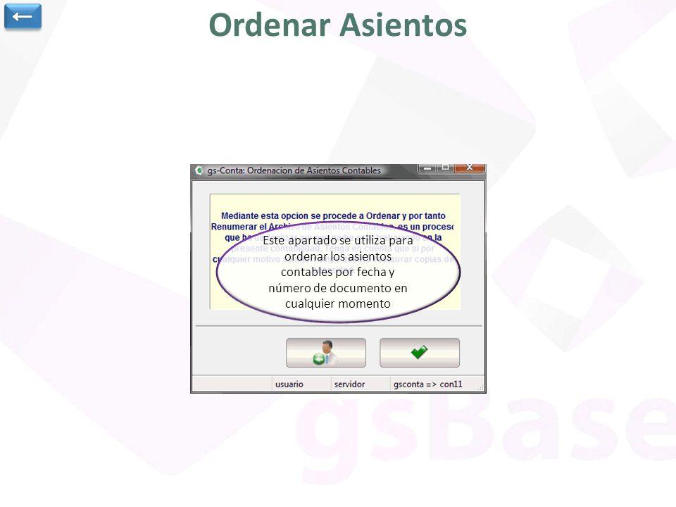 Ordenar Asientos Este apartado se utiliza para ordenar los asientos contables por fecha y número de documento en cualquier momento