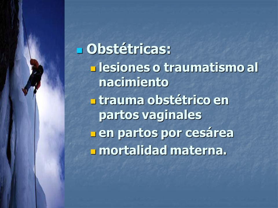 Obstétricas: Obstétricas: lesiones o traumatismo al nacimiento lesiones o traumatismo al nacimiento trauma obstétrico en partos vaginales trauma obstétrico en partos vaginales en partos por cesárea en partos por cesárea mortalidad materna.