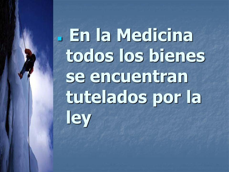 En la Medicina todos los bienes se encuentran tutelados por la ley En la Medicina todos los bienes se encuentran tutelados por la ley