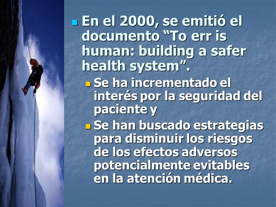 En el 2000, se emitió el documento To err is human: building a safer health system.