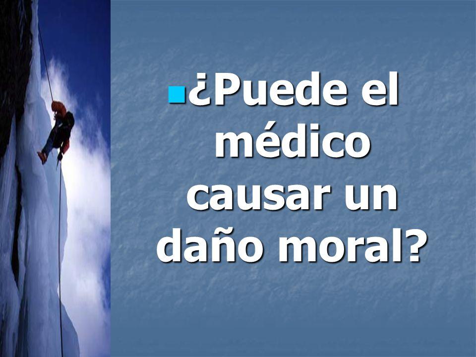 ¿Puede el médico causar un daño moral? ¿Puede el médico causar un daño moral?