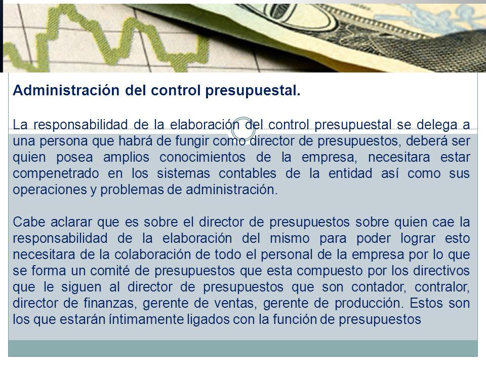 Administración del control presupuestal. La responsabilidad de la elaboración del control presupuestal se delega a una persona que habrá de fungir com