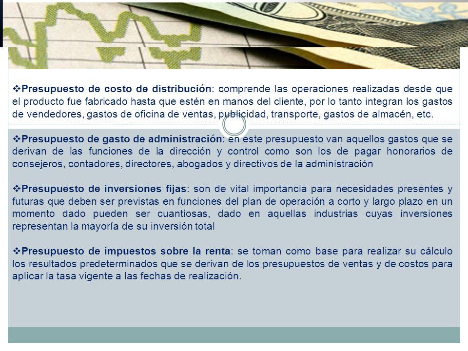 Presupuesto de costo de distribución: comprende las operaciones realizadas desde que el producto fue fabricado hasta que estén en manos del cliente, p