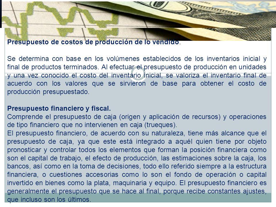 Presupuesto de costos de producción de lo vendido. Se determina con base en los volúmenes establecidos de los inventarios inicial y final de productos