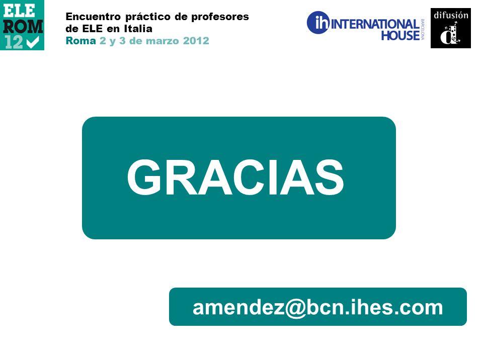 amendez@bcn.ihes.com GRACIAS Encuentro práctico de profesores de ELE en Italia Roma 2 y 3 de marzo 2012