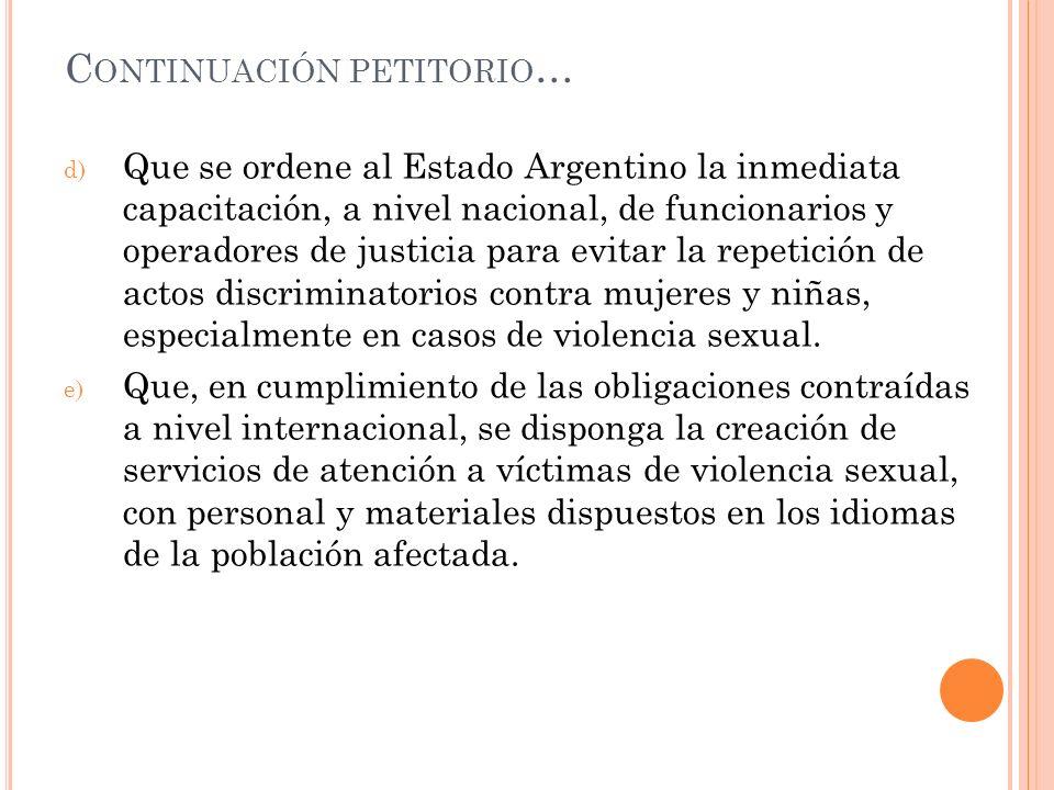 C ONTINUACIÓN PETITORIO … d) Que se ordene al Estado Argentino la inmediata capacitación, a nivel nacional, de funcionarios y operadores de justicia p