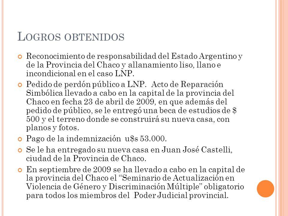 L OGROS OBTENIDOS Reconocimiento de responsabilidad del Estado Argentino y de la Provincia del Chaco y allanamiento liso, llano e incondicional en el