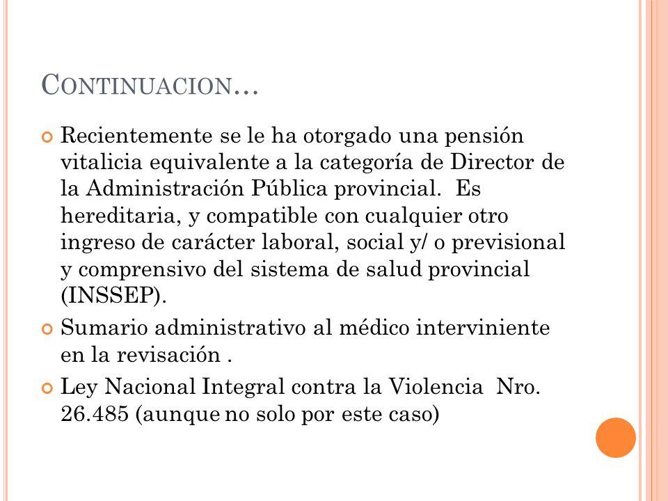 C ONTINUACION … Recientemente se le ha otorgado una pensión vitalicia equivalente a la categoría de Director de la Administración Pública provincial.