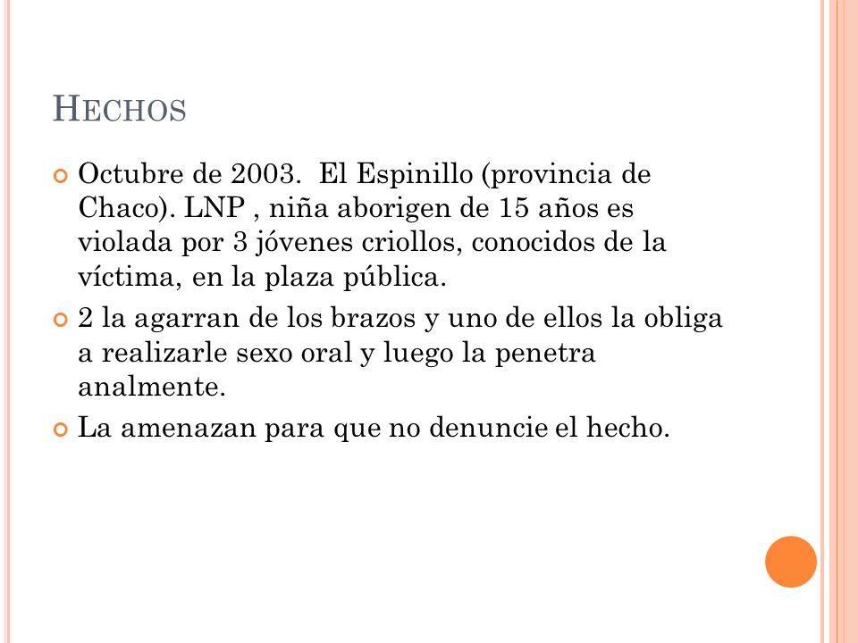 H ECHOS Octubre de 2003. El Espinillo (provincia de Chaco). LNP, niña aborigen de 15 años es violada por 3 jóvenes criollos, conocidos de la víctima,