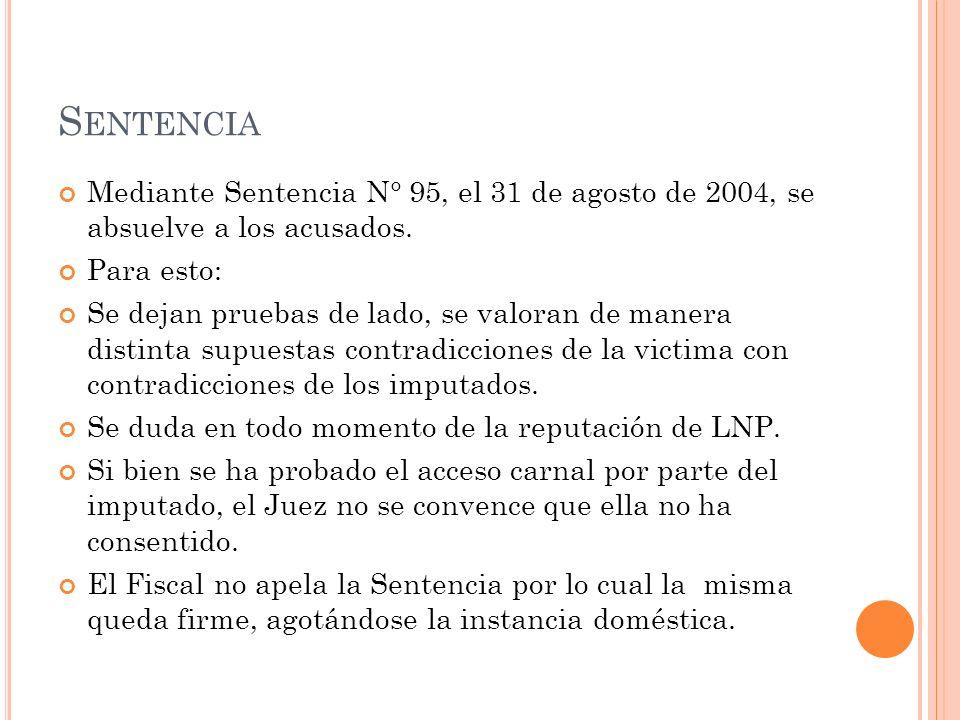 S ENTENCIA Mediante Sentencia N° 95, el 31 de agosto de 2004, se absuelve a los acusados. Para esto: Se dejan pruebas de lado, se valoran de manera di