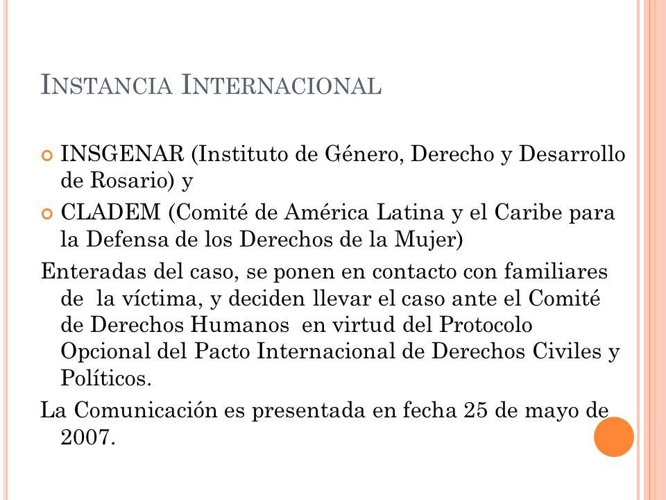 I NSTANCIA I NTERNACIONAL INSGENAR (Instituto de Género, Derecho y Desarrollo de Rosario) y CLADEM (Comité de América Latina y el Caribe para la Defen