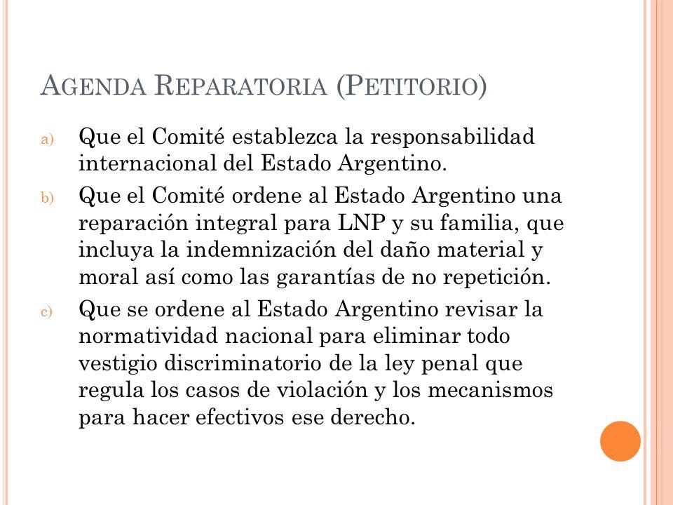 A GENDA R EPARATORIA (P ETITORIO ) a) Que el Comité establezca la responsabilidad internacional del Estado Argentino. b) Que el Comité ordene al Estad