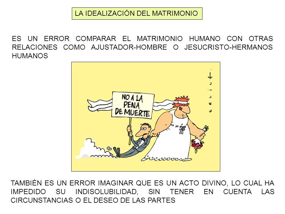 LA IDEALIZACIÓN DEL MATRIMONIO ES UN ERROR COMPARAR EL MATRIMONIO HUMANO CON OTRAS RELACIONES COMO AJUSTADOR-HOMBRE O JESUCRISTO-HERMANOS HUMANOS TAMB